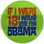 2424 If I Were 18 I Would Vote for Obama Large Button