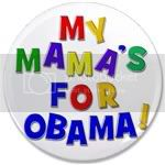 2225 MY MAMA'S FOR OBAMA 3.5&amp;quot; button