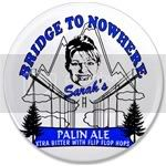 1734 Bridge to Nowhere Palin Ale 3.5&amp;quot; Button